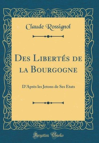 Des Libertés de la Bourgogne DAprès les Jetons de Ses États (Classic Reprint)  [Rossignol, Claude] (Tapa Dura)