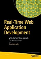 Real-Time Web Application Development: With ASP.NET Core, SignalR, Docker, and Azure Front Cover