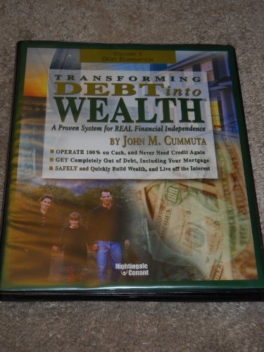 (Volume 1 Debt Elimination. Transforming Debt into Wealth. A Proven System for REAL Financial Independence.)