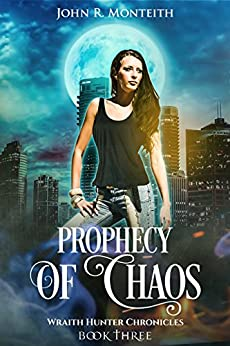Prophecy of Chaos: A Supernatural Psychic Thriller (WRAITH HUNTER CHRONICLES Book 3) by [Monteith, John R.]