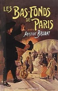 Les bas-fonds de Paris, tome 1 par Aristide Bruant