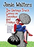 img - for The Garbage Truck Comes on Tuesdays and Fridays: Throw Your Emotional Garbage Out with the Trash! (Best of the Best Presents) by Janie Walters (2014-03-01) book / textbook / text book