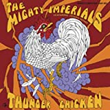 mighty imperials - Thunder Chicken