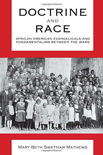 Doctrine and Race: African American Evangelicals and Fundamentalism between the Wars (Religion & American Culture)