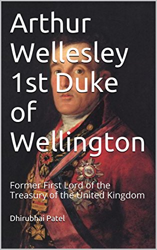 Arthur Wellesley  1st Duke of Wellington: Former First Lord of the Treasury of the United Kingdom