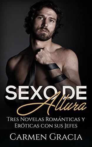 Sexo de Altura: Tres Novelas Románticas y Eróticas con sus Jefes (Colección de Romance y Erótica