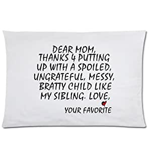 LarryToliver You deserve to have 2 way cloth 20 X 30 inch pillowcase Dear Mom Pillow Case, Thanks 4 Putting Up A Child Like My Sibling best pillow cases(twin sides)