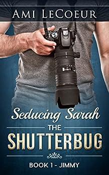 Seducing Sarah - Book 1: The Shutterbug:  Jimmy by [LeCoeur, Ami]