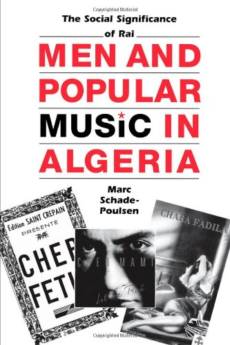 Men and Popular Music in Algeria: The Social Significance of Raï (Modern Middle East Series)