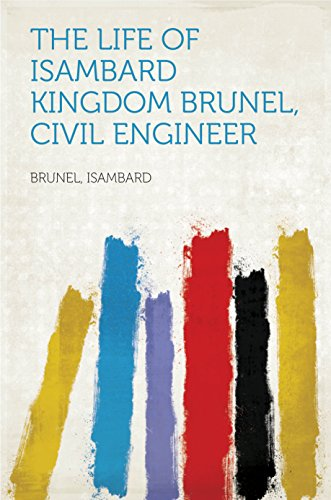 The life of Isambard Kingdom Brunel, Civil Engineer