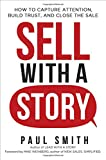 Sell with a Story: How to Capture Attention, Build Trust, and Close the Sale (Agency/Distributed)