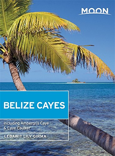 Moon Belize Cayes: Including Ambergris Caye & Caye Caulker (Travel Guide)