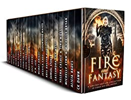 Fire and Fantasy: A Limited Edition Collection of Urban and Epic Fantasy by [Dawn, CK, Alicia Rades, Michelle Lynn, Michelle Bryan, Yelena Casale, Tina Moss, Cassandra Sky West, Jessica Cage, Sharon Rose Mayes, Wendy Knight, D.N. Leo, Kassandra Lynn, Steve Turnbull, Charlene A. Wilson, Eileen Enwright Hodgetts, Meg Xuemei X, Jason Paul Rice, Joss Dey, Axelle Chandler, JC Kang, Samuel Stokes, Frost Kay, Kris Austen Radcliffe, JA Culican, Felicia Starr]