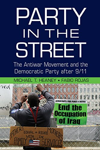 Party in the Street: The Antiwar Movement and the Democratic Party after 9/11 (Cambridge Studies in Contentious Politics)