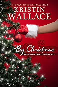 By Christmas (Covington Falls Chronicles Book 4) by [Wallace, Kristin]