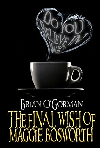 The Final Wish of Maggie Bosworth by [O'Gorman, Brian]