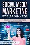 Social media marketing for beginners: Simple guide to use social media for your business (Instagram, Facebook, Google and more). Learn the strategy to become an influencer and increase your income