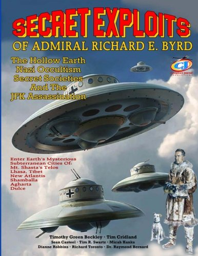 Book cover from Secret Exploits Of Admiral Richard E. Byrd: The Hollow Earth ? Nazi Occultism ? Secret Societies And The JFK Assassination by Timothy Green Beckley