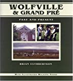 Front cover for the book Wolfville and Grand Pre: past and present by Brian Cuthbertson