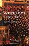 The Anti-Christ`s Lewd Hat: Protestants, Papists and Players in Post-Reformation England