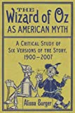 img - for The Wizard of Oz as American Myth: A Critical Study of Six Versions of the Story, 1900-2007 book / textbook / text book