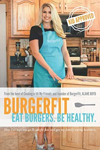 BurgerFit: Eat Burgers. Be Healthy. by Alane Boyd