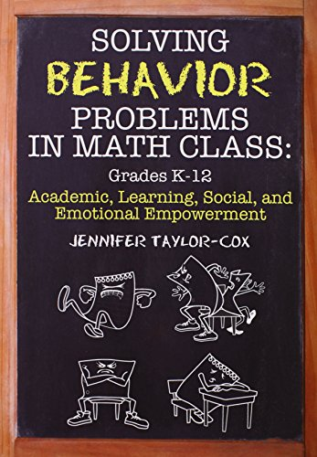 Solving Behavior Problems in Math Class: Academic, Learning, Social, and Emotional Empowerment, Grades K-12