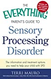 The Everything Parent's Guide to Sensory Processing