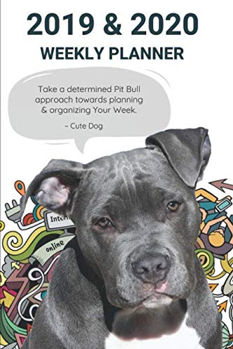 (2019 & 2020 WEEKLY PLANNER Take a determined Pit Bull approach towards planning & organizing Your Week.: American Staffordshire Terrier Appointment Book: Agenda Notebook to Plan Goals & Maintain Work)
