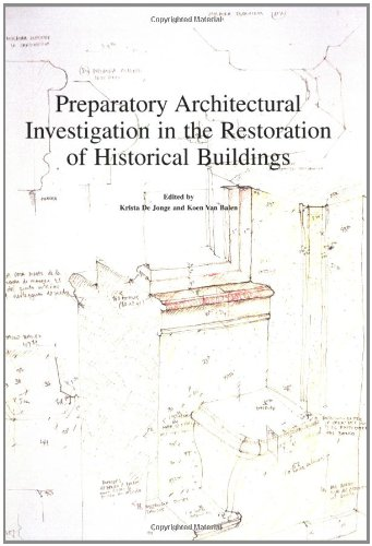 Preparatory Architectural Investigation in the Restoration of Historical Buildings (Monumenta Omnimodis Investigata, 2) (English and French Edition) by Krista de Jonge Koen Van Balen