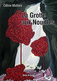 La Grotte aux Nouilles par Céline Maltère