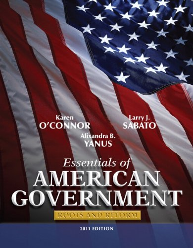 Essentials of American Government Roots and Reform 2011 Edition 10th Edition