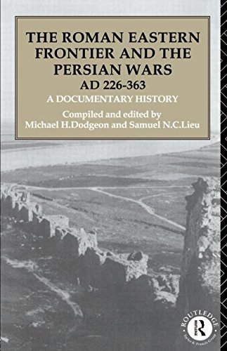 The Roman Eastern Frontier and the Persian Wars AD 226-363: A Documentary History