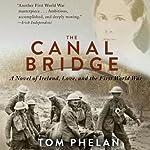 The Canal Bridge: A Novel of Ireland, Love, and the First World War | Tom Phelan