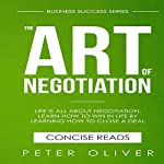 The Art Of Negotiation: Business Success, Book 5 | Peter Oliver