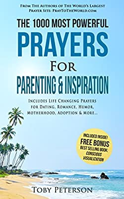Prayer | The 1000 Most Powerful Prayers for Parenting & Inspiration: Includes Life Changing Prayers for Dating, Romance, Humor, Motherhood, Adoption & More