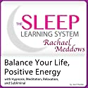 Balance Your Life, Positive Energy: With Hypnosis, Meditation, Relaxation and Subliminal Audiobook by Joel Thielke Narrated by Rachael Meddows