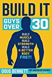 Build It: The Ultimate Plan for Guys Over 30 to Build Muscle, Strength and a Better Body-Fast! (Fitaction Reboot Series)
