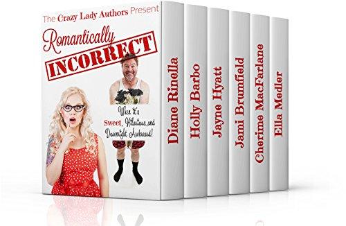 Romantically Incorrect: A Crazy Lady Authors Production by [Rinella, Diane, Barbo, Holly, Hyatt, Jayne, Brumfield, Jami, MacFarlane, Cherime, Medler, Ella]