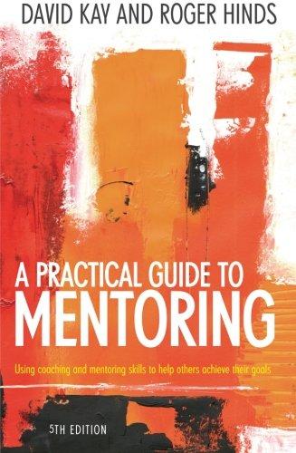 A Practical Guide to Mentoring: Using Coaching and Mentoring Skills to Help Others Achieve their Goals 5th Edition