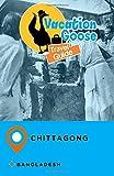 Vacation Goose Travel Guide Chittagong Bangladesh