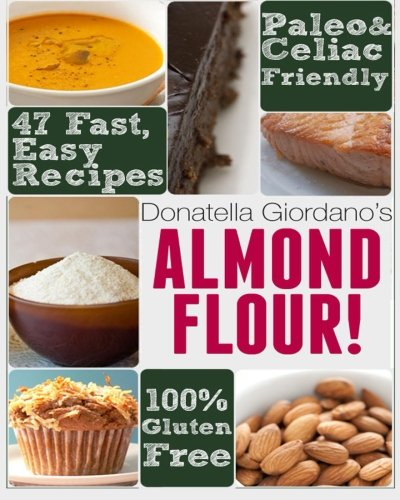 Almond Flour! Gluten Free & Paleo Diet Cookbook: 47 Irresistible Cooking & Baking Recipes for Wheat Free, Paleo and Celiac Diets (Gluten-Free Goodness Series) (Giordano Wines compare prices)