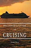 Beginners Guide to Cruising, Aaron Mase, 1439208018