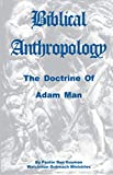 Biblical Anthropology: The Doctrine of Adam Man