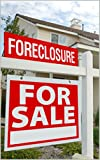 Foreclosure Auction and Foreclosure Investing Guide: How to Make A Killing Investing in Foreclosed Homes