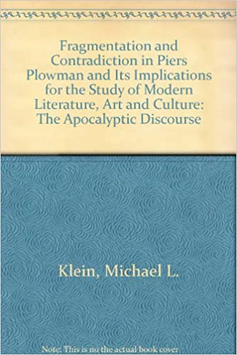 Ebook pdf-muodossa ilmainen lataus Fragmentation and Contradiction in Piers Plowman and Its Implications for the Study of Modern Literature, Art and Culture: The Apocalyptic Discourse 0773495045 PDF RTF DJVU by Michael L. Klein