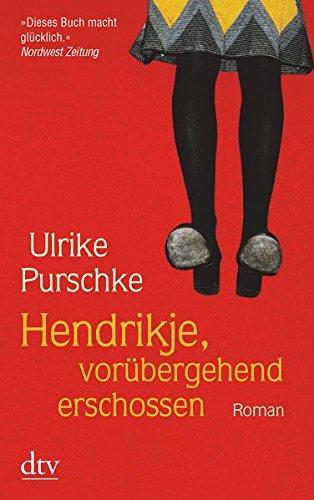 Hendrikje, vorübergehend erschossen. Roman