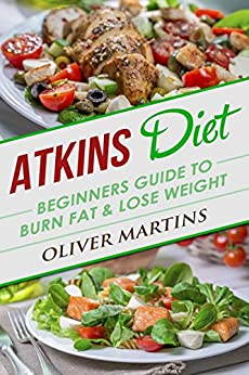 Atkins Diet: Beginners Guide to Burn Fat & Lose Weight ...