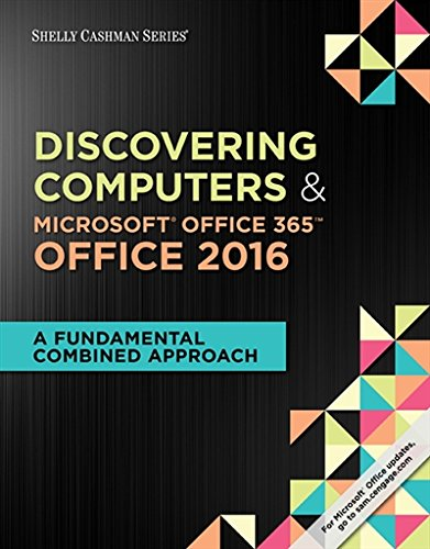 Shelly Cashman Series Discovering Computers & Microsoft Office 365 & Office 2016: A Fundamental Combined Approach (MindTap Course List)