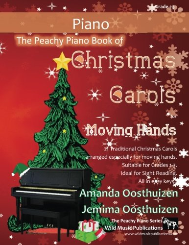 The Peachy Piano Book of Christmas Carols for Moving Hands: A fun-filled book of christmas carols suitable for pianists of grade 1-3 standard. Ideal ... Only occasional chords and all in easy keys.